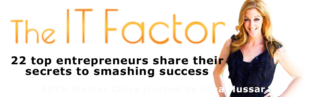The IT Factor Master Class- Honoring 20 top trailblazers as they share their secrets to smashing success. FREE. Hosted by Gina Hussar.