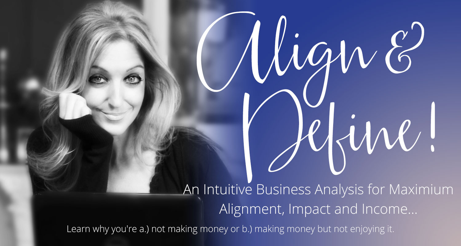 Align & Define - An Intuitive Business Analysis for maximium alignment, impact and income... Basically I'll tune in to tell you why you're a.) not making money or b.) making money but not enjoying it. with Gina Hussar